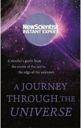 A Journey Through The Universe : A traveler's guide from the centre of the sun to the edge of the unknown