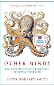 Other Minds : The Octopus and the Evolution of Intelligent Life