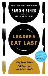 Leaders Eat Last : Why Some Teams Pull Together and Others Don´t