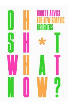 Oh Sh*t... What Now?: Honest Advice for New Graphic Designers