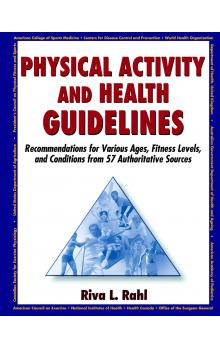 Physical Activity and Health Guidlines Recommendations for Various Ages, Fitness Levels, and Conditions from 57 Authoritative Sources