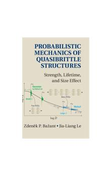 Probabilistic Mechanics of Quasibrittle Structures Strength, Lifetime, and Size Effect