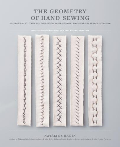 Geometry of Hand-Sewing: A Romance in Stitches and Embroidery from Alabama Chanin and The School of Making (Alabama Studio)