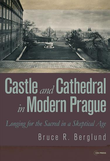 Castle and Cathedral in Modern Prague: Longing for the Sacred in a Skeptical Age