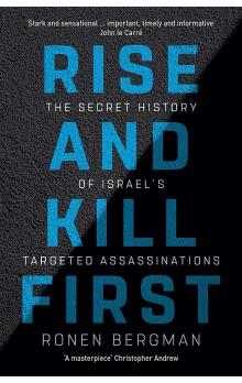 Rise and Kill First: The Secret History of Israel&#39s Targeted Assassinations