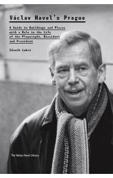 Václav Havel´s Prague -- A Guide to Buildings and Places with a Role in the Life of the Playwright, Dissident and President