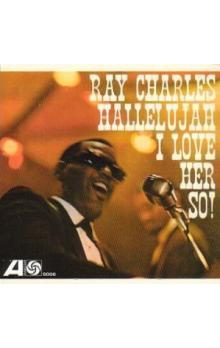 RAY CHARLES (AKA HALLELUJAH I LOVE HER SO)