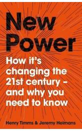 New Power: How It´s Changing The 21st Century - and Why You Need To Know