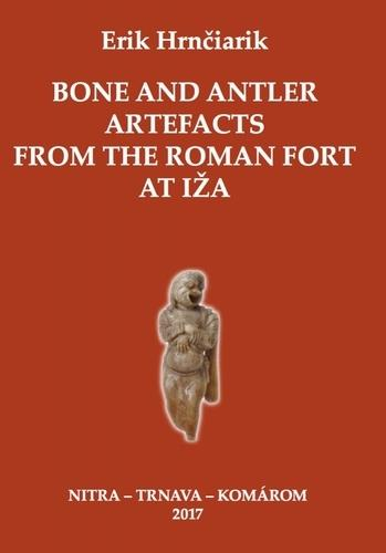 Bone and Antler Artefacts from the Roman fort at Iža