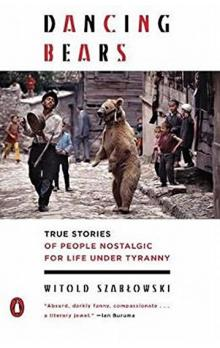 Dancing Bears: True Stories of People Nostalgic for Life Under Tyranny
