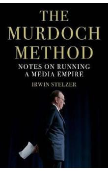 The Murdoch Method : Notes on Running a Media Empire