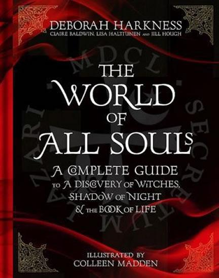 The World of All Souls : A Complete Guide to A Discovery of Witches, Shadow of Night and The Book of Life