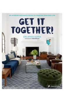 Get It Together! An Interior Designer&#39s Guide to Creating Your Best Life