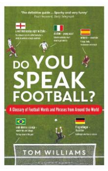Do You Speak Football? A Glossary of Football Words and Phrases from Around the World