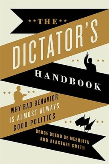 The Dictator´s Handbook : Why Bad Behavior is Almost Always Good Politics