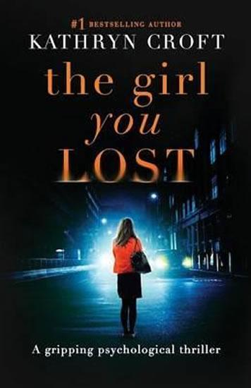 The Girl You Lost : A Gripping Psychological Thriller