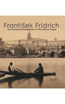 František Fridrich -- The Prominent Photographer of 19th Century Prague