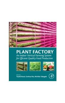 Plant Factory An Indoor Vertical Farming System for Efficient Quality Food Production An Indoor Vertical Farming System for Efficient Quality Food Production