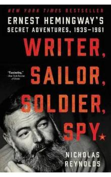 Writer, Sailor, Soldier, Spy: Ernest Hemingway´s Secret Adventures, 1935-1961
