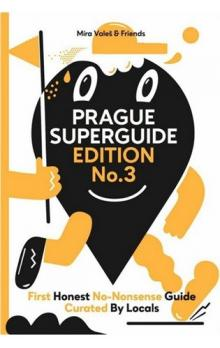 Prague Superguide Edition No. 3 -- First Honest No-Nonsense Guide Curated By Locals