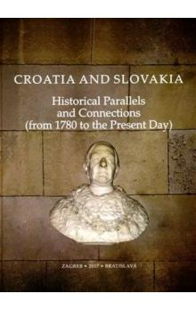 Croatia and Slovakia Historical Parallels and Connections (from 1780 to the Present Day)