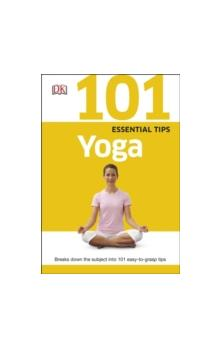 101 Essential Tips Yoga Breaks Down the Subject into 101 Easy-to-Grasp Tips Breaks Down the Subject into 101 Easy-to-Grasp Tips