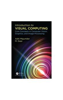 Introduction to Visual Computing Core Concepts in Computer Vision, Graphics, and Image Processing* Core Concepts in Computer Vision, Graphics, and Image Processing
