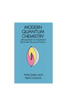 Modern Quantum Chemistry : Introduction to Advanced Electronic Structure Theory Introduction to Advanced Electronic Structure Theory