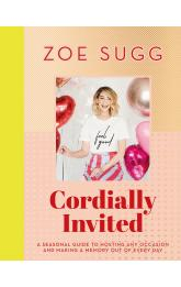 Cordially Invited: a seasonal guide to hosting any occasion and making memory out of every day