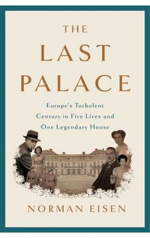 The Last Palace: Europe´s Turbulent Century in Five Lives and One Legendary House