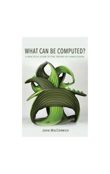 What Can Be Computed? : A Practical Guide to the Theory of Computation A Practical Guide to the Theory of Computation