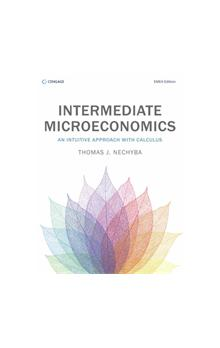 Intermediate Microeconomics: An Intuitive Approach with Calculus, 1st Edition An Intuitive Approach with Calculus