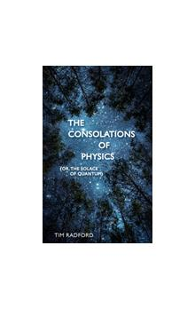 The The Consolations of Physics : Why the Wonders of the Universe Can Make You Happy Why the Wonders of the Universe Can Make You Happy