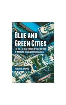 Blue and Green Cities The Role of Blue-Green Infrastructure in Managing Urban Water Resources The Role of Blue-Green Infrastructure in Managing Urban Water Resources