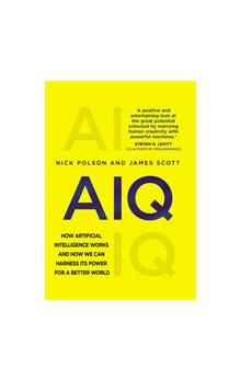 AIQ : How artificial intelligence works and how we can harness its power for a better world How artificial intelligence works and how we can harness its power for a better world