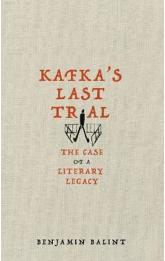 Kafka´s Last Trial : The Case of a Literary Legacy