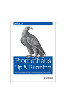 Prometheus - Up & Running Infrastructure and Application Performance Monitoring