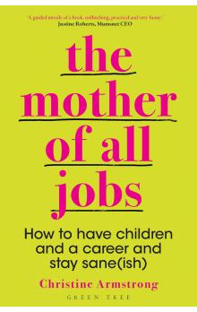 Mother of All Jobs : How to Have Children and Career
