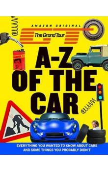 The Grand Tour A-Z of the Car : Everything You Wanted to Know About Cars and Some Things You Probably Didn`T
