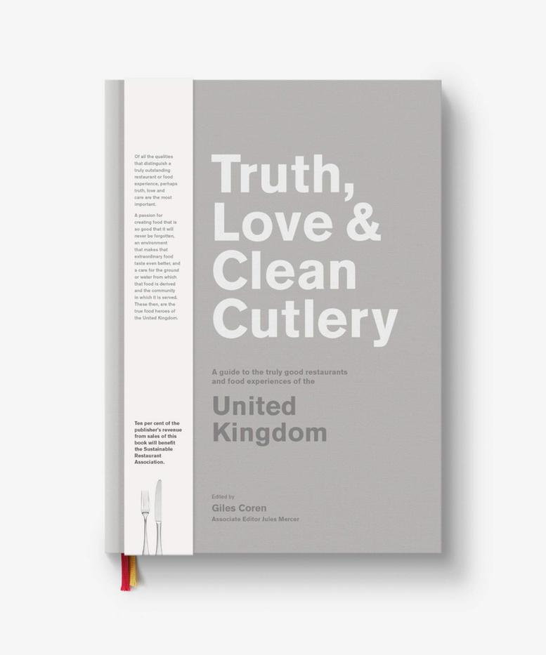 Truth, Love & Clean Cutlery: A Guide to the truly good restaurants and food experiences of the United Kingdom