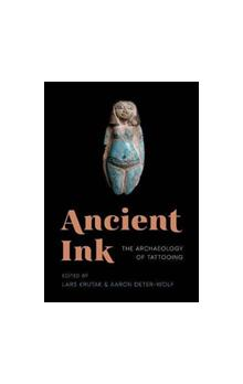 Ancient Ink The Archaeology of Tattooing The Archaeology of Tattooing