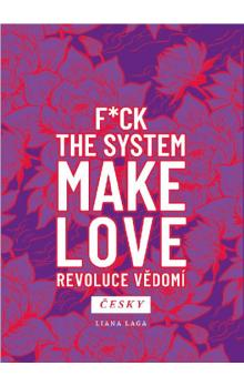 Revoluce vědomí - F*ck the System. Make Love