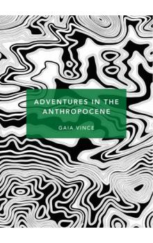 Adventures in the Anthropocene : A Journey to the Heart of the Planet we Made (Patterns of Life)