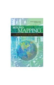 Beyond Mapping Meeting National Needs Through Enhanced Geographic Information Science Meeting National Needs Through Enhanced Geographic Information Science