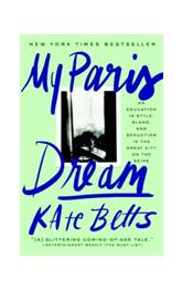 Betts, Kate - My Paris Dream An Education in Style, Slang, and Seduction in the Great City on the Se