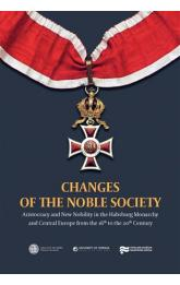Changes Of The Noble Society -- Aristocracy and New Nobility in the Habsburg Monarchy and Central Europe from the 16th to the 20th Century.