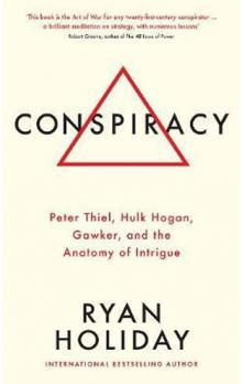 Conspiracy : A True Story of Power, Sex, and a Billionaire&#39s Secret Plot to Destroy a Media Empire