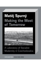 Making the Most of Tomorrow -- A Laboratory of Socialist Modernity in Czechoslovakia