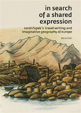 In search of a shared expression -- Karel Čapek´s travel writing and imaginative geography of Europe