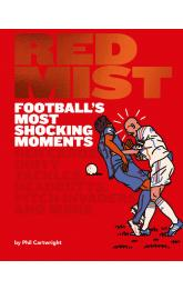 Red Mist: Football's Most Shocking Moments: Red cards, dirty tackles, headbutts, pitch invaders and more